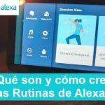 Rutinas de Alexa, qué son y cómo crearlas